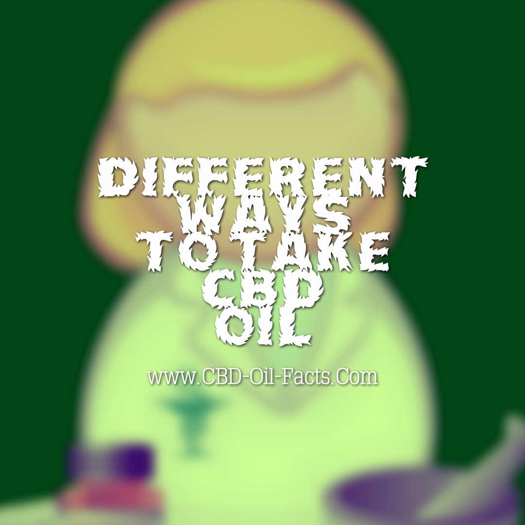 Different Ways To Take CBD Oil